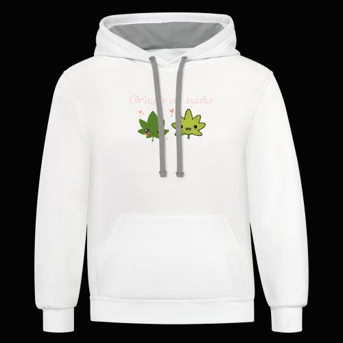 Weed Be Cute Together - Contrast Hoodie