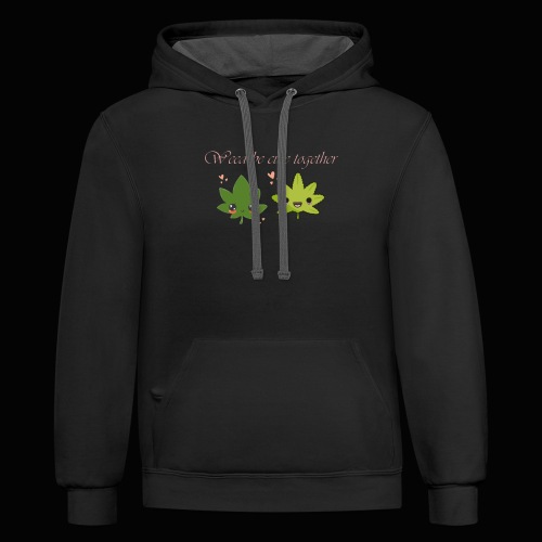 Weed Be Cute Together - Contrast Hoodie