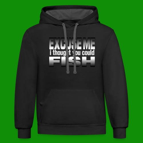 Thought You Could Fish - Unisex Contrast Hoodie