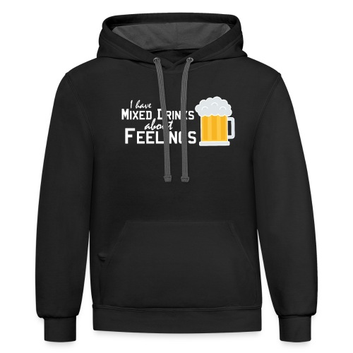 I have mixed drinks about feelings - Unisex Contrast Hoodie