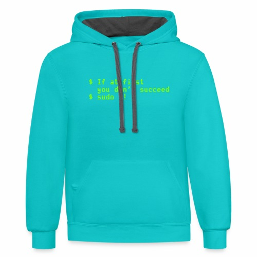 If at first you don't succeed; sudo !! - Contrast Hoodie