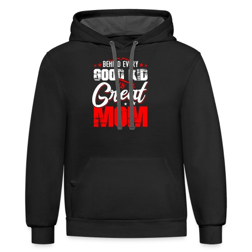 Behind Every Good Kid Is A Great Mom, Thanks Mom - Contrast Hoodie