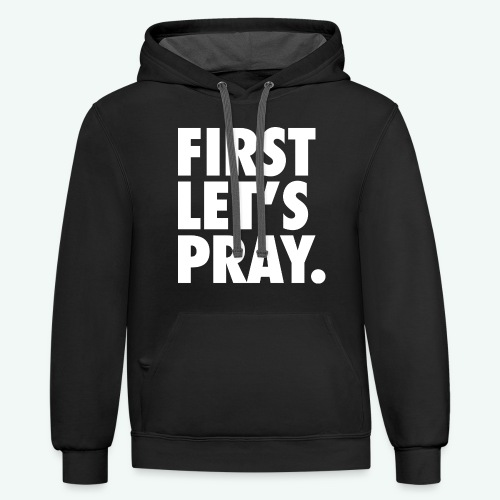 FIRST LET S PRAY - Contrast Hoodie
