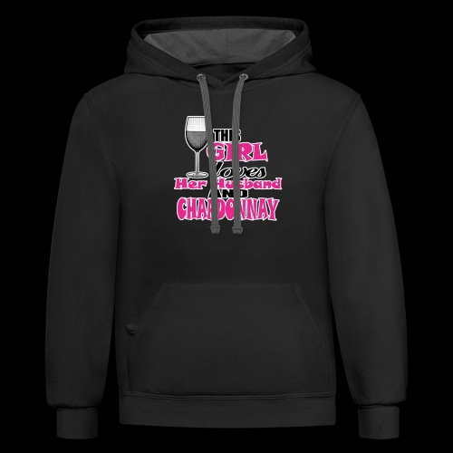 this girl loves her husband and chardonnay - Contrast Hoodie
