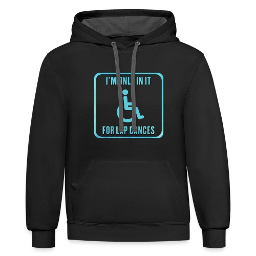 I'm only in my wheelchair for the lap dances - Unisex Contrast Hoodie