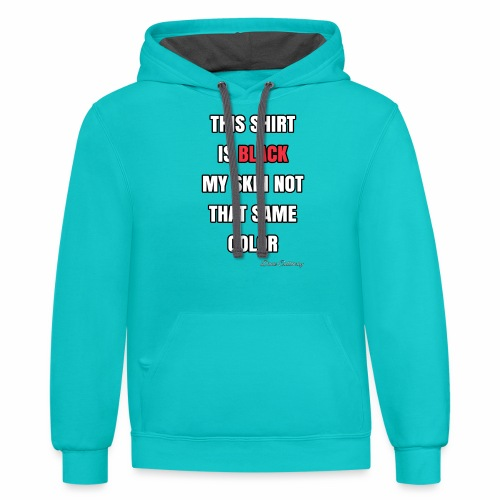 My Skin Not That Same Color (White Letters) - Contrast Hoodie