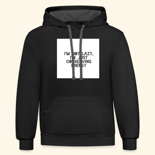 I'm Not Lazy, I'm just conserving energy - Contrast Hoodie