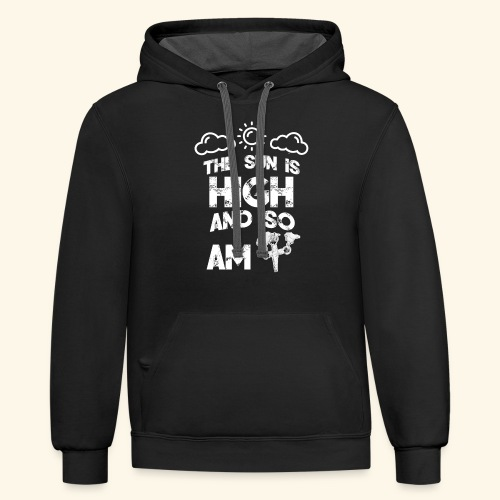 The Sun is High an so am i - Weed - Smoking - 420 - Contrast Hoodie