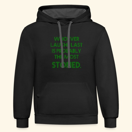 Whoever laughs last is probably the most stoned. - Contrast Hoodie