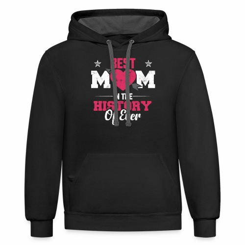 BEST MOM IN THE HISTORY OF EVER - Contrast Hoodie