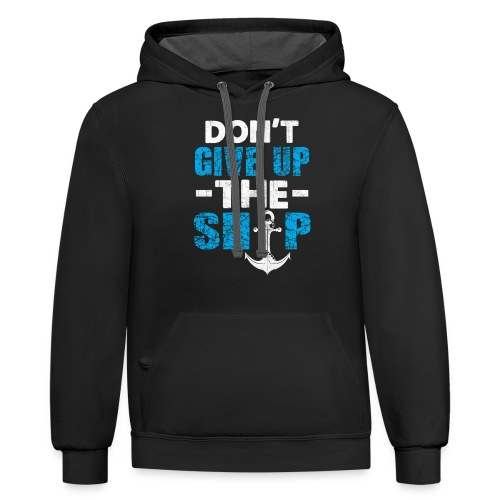 Dont Give Up The Ship - Contrast Hoodie