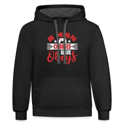 A man chooses a slave obeys - Unisex Contrast Hoodie