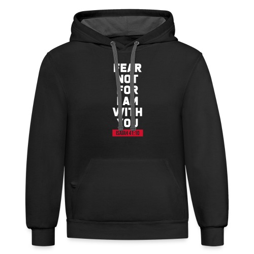 Fear not for I am with you Isaiah Bible verse - Unisex Contrast Hoodie