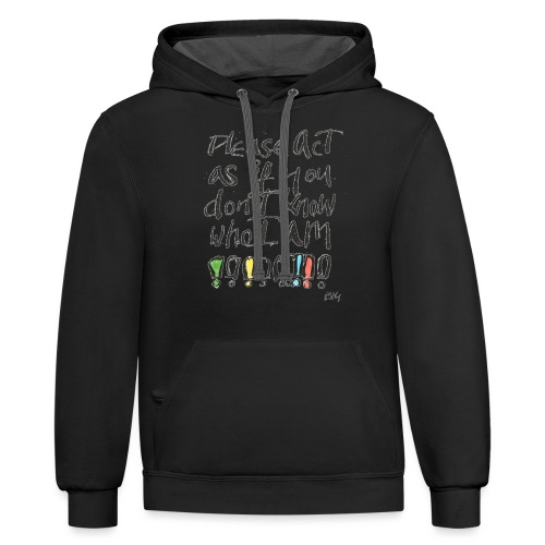 Please Act as if you don't know who I am - Contrast Hoodie