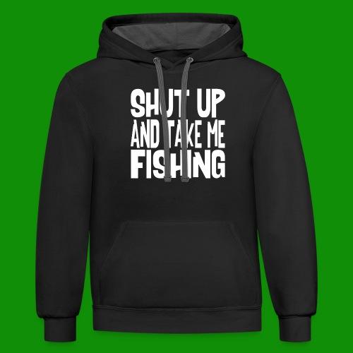 Shut Up & Take Me Fishing - Unisex Contrast Hoodie
