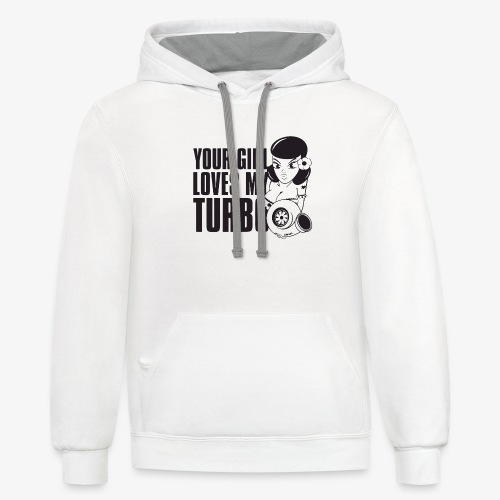 you girl loves my turbo - Contrast Hoodie
