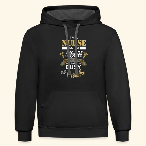 I'm a nurse and a mother - Unisex Contrast Hoodie