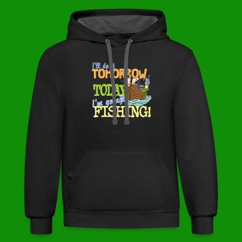 Today I'm Going Fishing - Unisex Contrast Hoodie