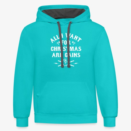 All I Want For Christmas Are Gains - Contrast Hoodie