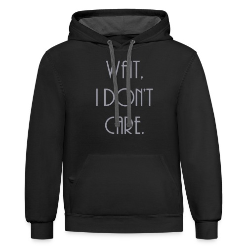 Wait, I don't care. - Unisex Contrast Hoodie