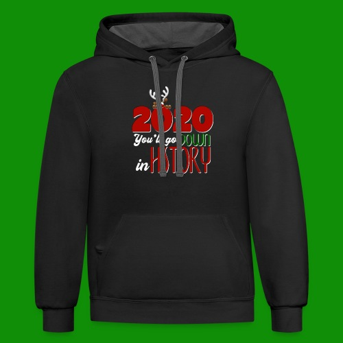 2020 You'll Go Down in History - Unisex Contrast Hoodie
