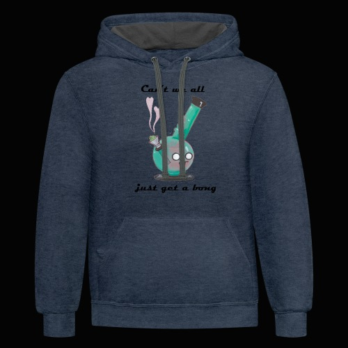Can't We All Just Get a Bong - Contrast Hoodie