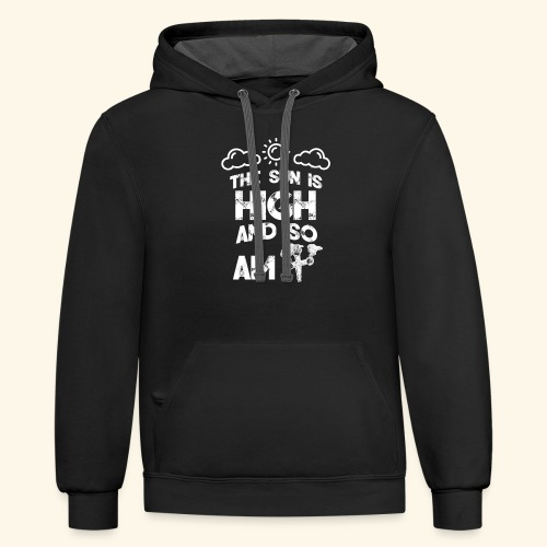 The sun is high and so am i - stoner shirt - 420 - Contrast Hoodie