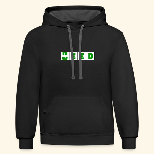 Weed is need - after buying weed is before buying - Contrast Hoodie