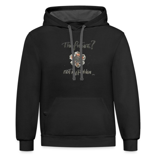 The Future not my problem - Contrast Hoodie