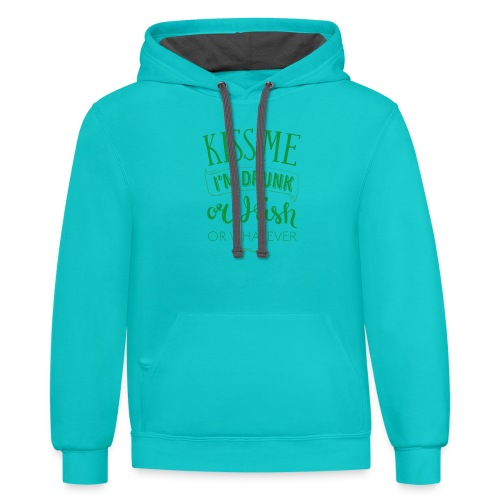 Kiss Me. I'm Drunk. Or Irish. Or Whatever - Contrast Hoodie