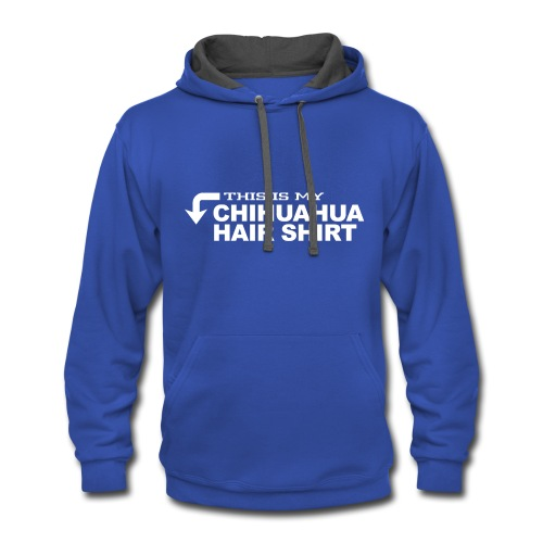 This is my chihuahua hair shirt - Contrast Hoodie