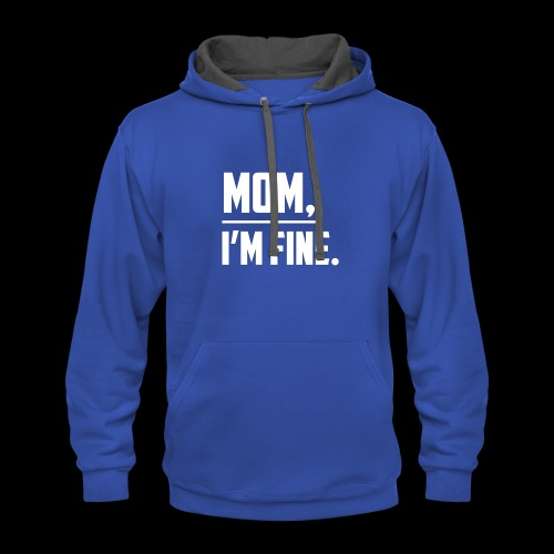 Mom, I'm Fine T-Shirt for those who love their Mom - Contrast Hoodie