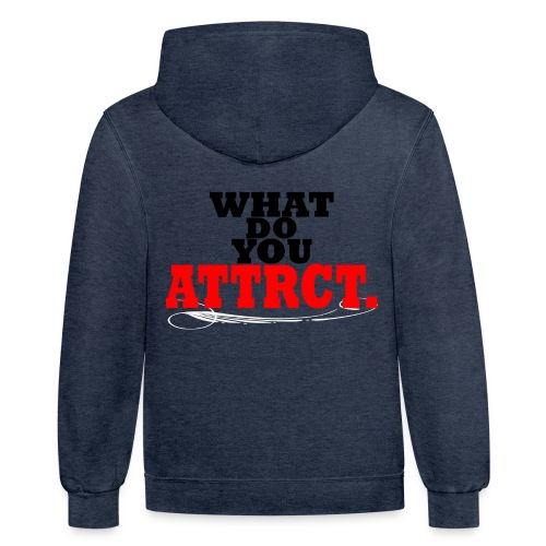 WHAT DO YOU ATTRCT. Back Print - Contrast Hoodie