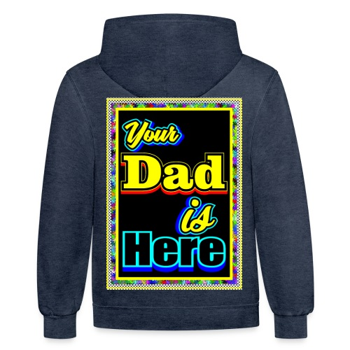 Your Dad is Here - Contrast Hoodie