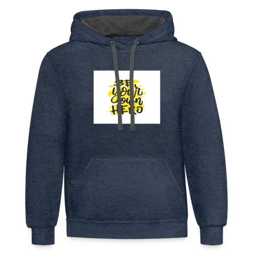 Be your own here. - Contrast Hoodie