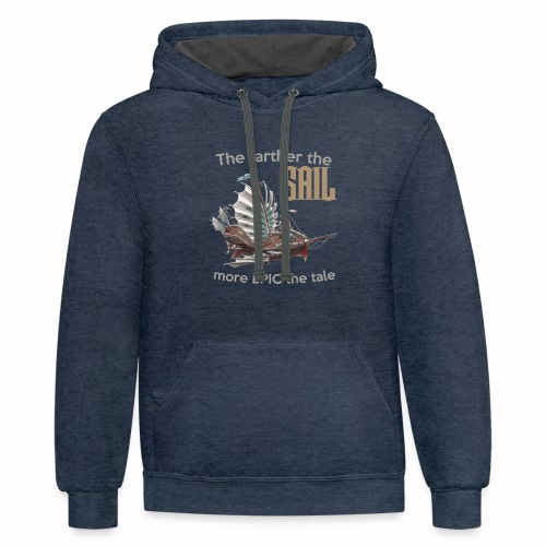 The farther the SAIL, more EPIC the tale - Contrast Hoodie
