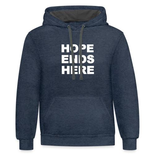 Hope Ends Here - Contrast Hoodie