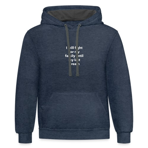 I will fight for my family until my last breath - Contrast Hoodie