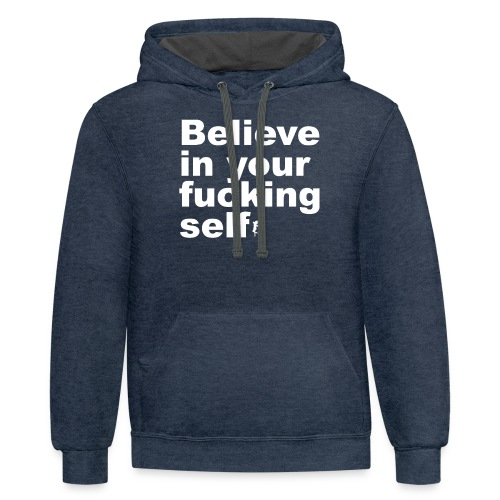 Believe in Your Fucking Self - Contrast Hoodie