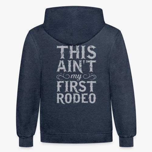 This Ain't My First Rodeo Tshirt. - Contrast Hoodie