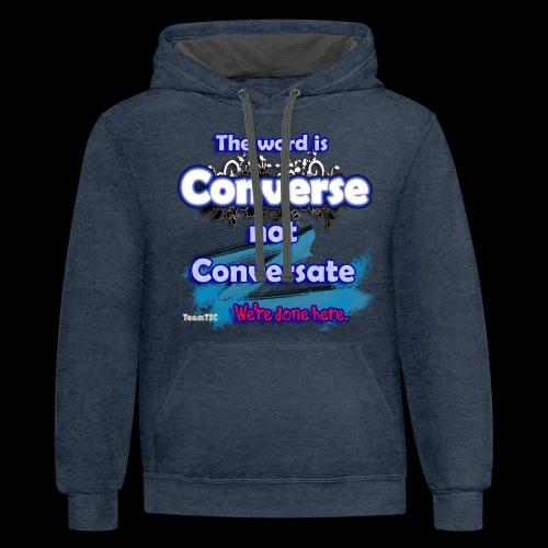 Converse not Conversate - Contrast Hoodie