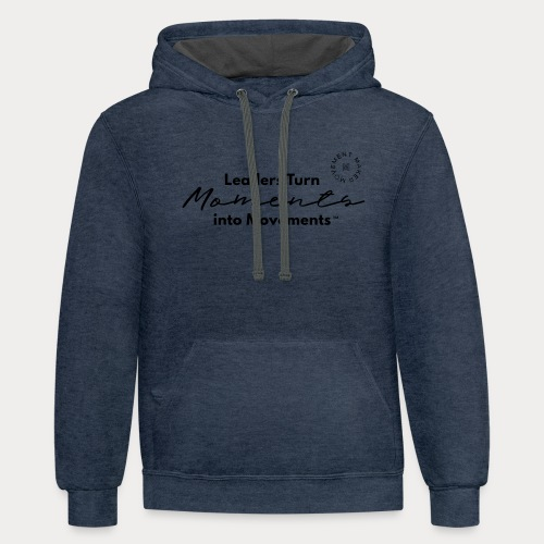 Leaders Turn Moments into Movements - Contrast Hoodie