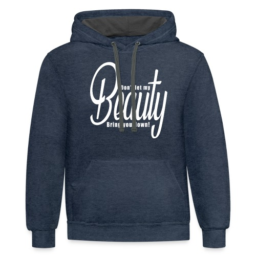 Don't let my BEAUTY bring you down! (White) - Unisex Contrast Hoodie