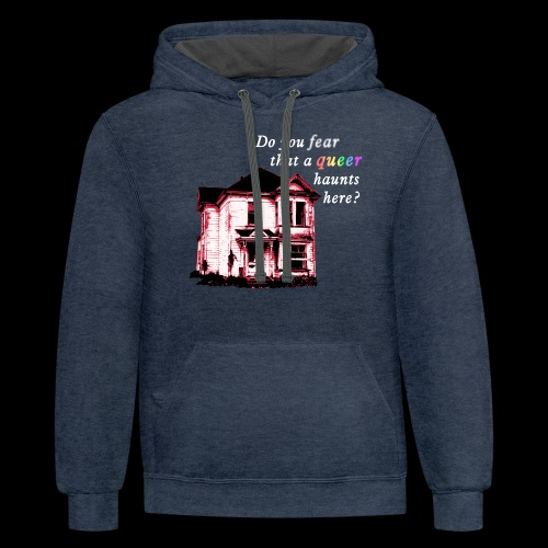 Do You Fear that a Queer Haunts Here - Contrast Hoodie