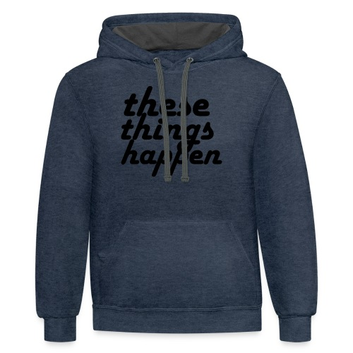 these things happen - Contrast Hoodie