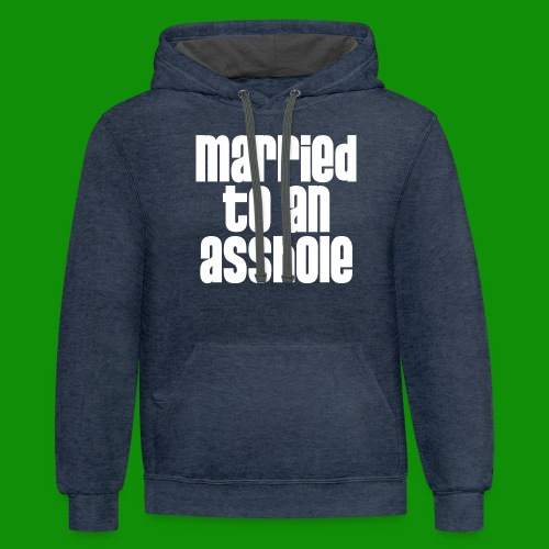 Married to an A&s*ole - Unisex Contrast Hoodie