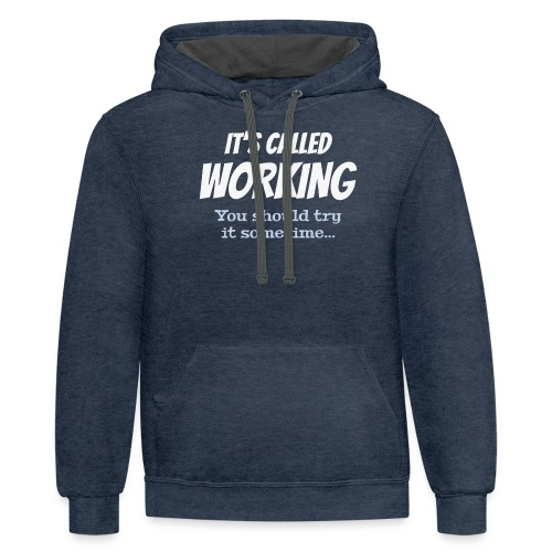 It's called working - You should try it sometime