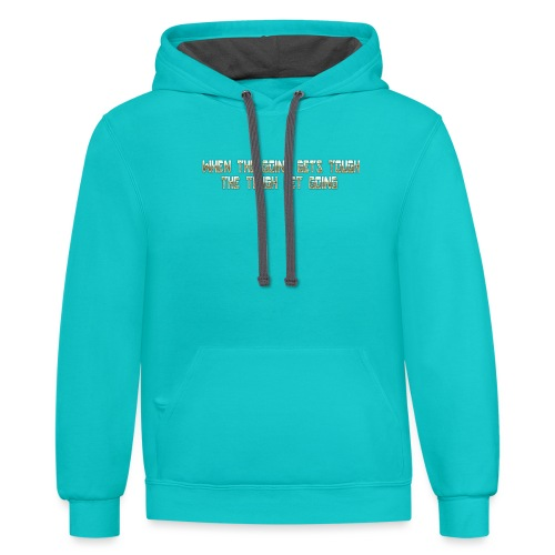 When the going gets tough.... - Contrast Hoodie