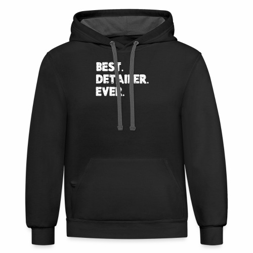 AUTO DETAILER SHIRT   BEST DETAILER EVER - Contrast Hoodie
