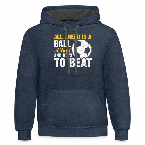 ALL I NEED IS A BALL A FIELD AND BOYS TO BEAT - Contrast Hoodie